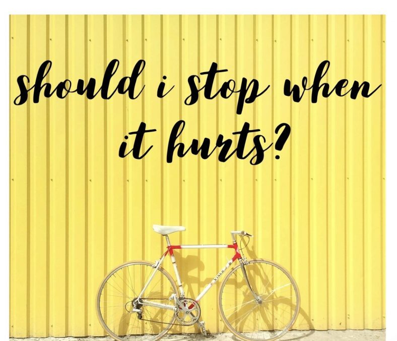 Should I stop when it hurts?